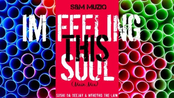 Sushi Da Deejay & Mthetho the Law (S & M MusiQ) – Im Feeling This Soul (Soulified Mix)