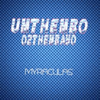 DJ Myraculas – UMthembo Oz'thembayo Fakaza 2020