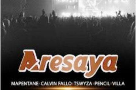 Mapentane, Calvin Fallo, Tswyza, Pencil & Villa – Aresaya Fakaza Download