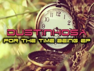 EP: DustinhoSA – For The Time Fakaza Zip Download