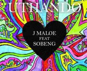 J Maloe – Uthando Ft. Sobeng mp3 download