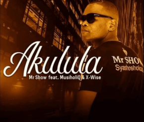 Mr Show – Akulula Ft. MusiholiQ & X-wise mp3 download