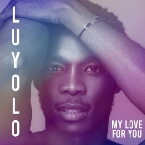 Luyolo – My Love for You Mp3 Download