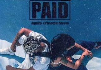 Aquilla – Paid Ft. Phantom Steeze mp3 download