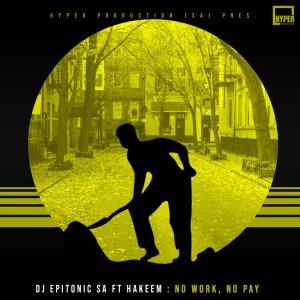 DJ Epitonic SA – No Work, No Pay Ft. Hakeem mp3 download
