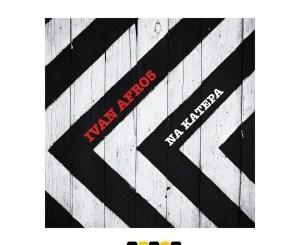Ivan Afro5 – Na Katepa (Original Mix) mp3 download