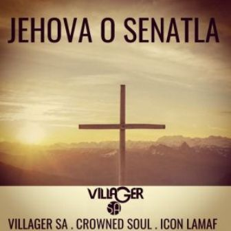 Villager SA – Jehova o Senatla Ft. Crowned Soul & Icon Lamaf mp3 download
