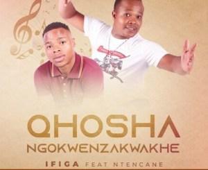 uQhoshangokwenzakwakhe – Ifiga Ft. Ntencane mp3 down
