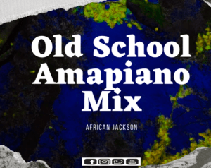 African Jackson Old School Amapiano Mix Mp3 Download