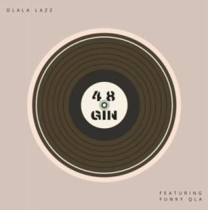Dlala Lazz 48 Gin Mp3 Download