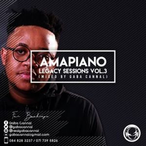 Gaba Cannal AmaPiano Legacy Sessions Vol.3 Mp3 Download