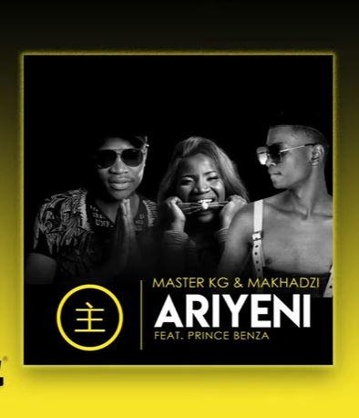 Master KG & Makhadzi - Ariyeni Ft. Prince Benza Mp3 Download Fakaza
