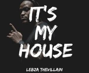 Lebza TheVillain It's My House EP Zip Download