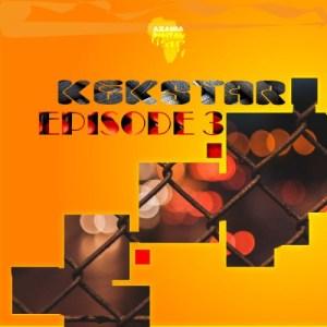 Kek'Star Episode 3 Mp3 Download