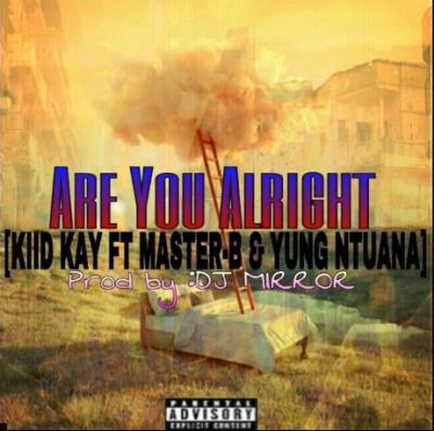 Download Kiid Kay Are You Alright Mp3 Fakaza