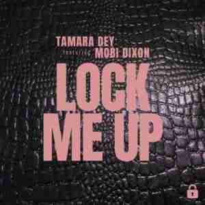 Tamara Dey Lock Me Up Mp3 Download