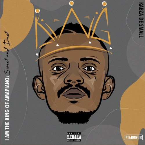 ALBUM: Kabza De Small – I Am The King Of Amapiano: Sweet & Dust