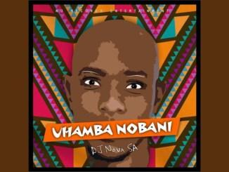 DJ Nova SA Uhamba Nobani Mp3 Fakaza Download