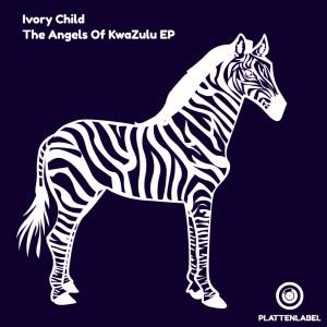 DOWNLOAD Ivory Child The Angels Of KwaZulu EP Zip