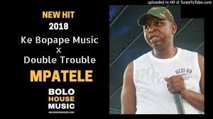Ke Bopape Music x Double Trouble – Mpatele mp3 download