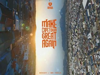 Mr Thela & Mshayi Make Cape Town Great Again EP Zip Fakaza Download
