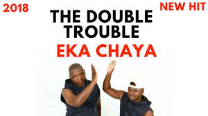 The Double Trouble – EKa Chaya mp3 download