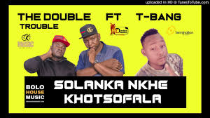 The Double Trouble - Solanka Nkhe Khotsofala mp3 download