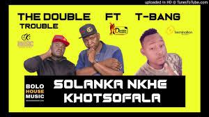 The Double Trouble - Solanka Nkhe Khotsofala mp3 download