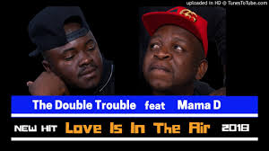 The Double Trouble ft Mama D – Love is in the air mp3 download