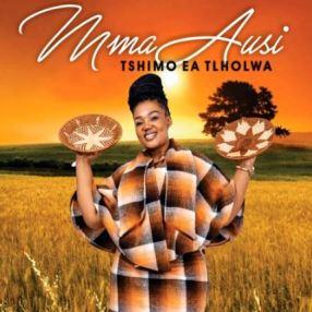 Mma Ausi Tshimo Ea Tlholwa Mp3 Download