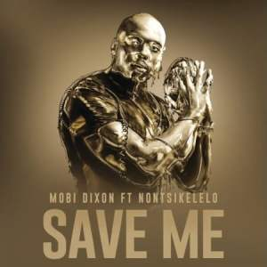 Mobi Dixon Save Me MP3 Fakaza Download