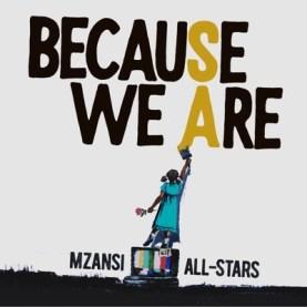 Mzansi All-Stars Because We Are Mp3 Fakaza Download