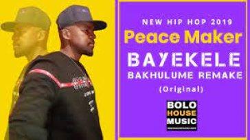 Peace Maker – Bayekele Bakhulume (remake) mp3 download