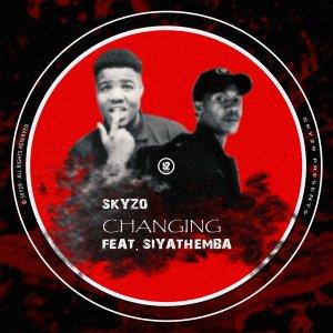 DOWNLOAD Skyzo Changing Ft. Siyathemba Mp3