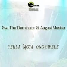 Sva The Dominator & August Musica Yehla Moya Ongcwele Mp3 Fakaza Download