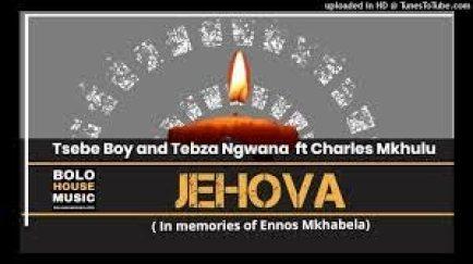 Tsebe Boy & Tebza Ngwana – Jehova ft Charles Mkhulu ( In Memory Of Ennos Mkhabela) mp3 download