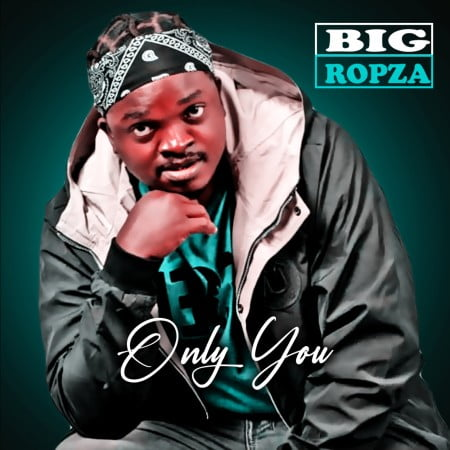 Big Ropza Only You Mp3 Fakaza Download