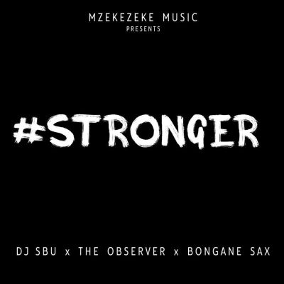 DOWNLOAD DJ Sbu Stronger Ft. The Observer and Bongane Sax Mp3