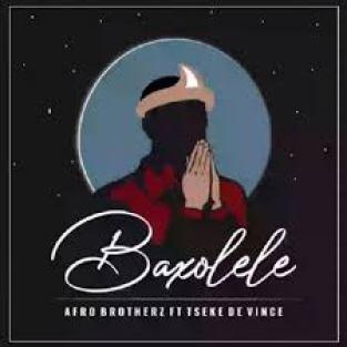 Afro Brotherz – Baxolele Ft. Tseke De Vince mp3 download