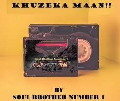 Soul Brother Number 1 – Khuzeka Maan mp3 download