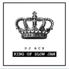 EP: DJ Ace – King of Slow Jam Zipdownload