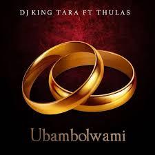 Dj King Tara & Thulas – Ubambolwami mp3download