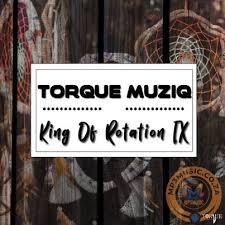 TorQue MuziQ – King Of Rotation Part IX zip file