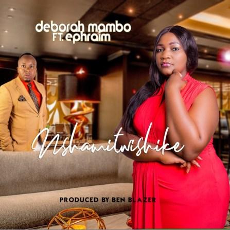 Deborah Mambo Ft. Ephraim – Nshamitwishike