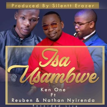 Ken One Ft. Reuben & Nathan Nyirenda – Isa Usambwe
