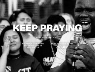 Maverick City Music Ft. Ryan Ofei & Doe Jones - Keep Praying