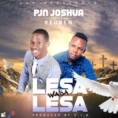 PJN Joshua Ft. Reuben – Lesa waba Lesa