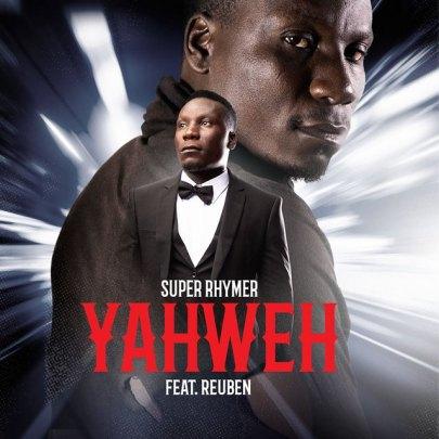 Super Rhymer Ft. Reuben – Yahweh