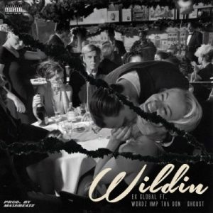 Download mp3: Ex Global Wildin fakaza ft. Wordz, IMP Tha Don & Ghoust 2019 2020 com music gqom amapiano afrohouse mp3 download