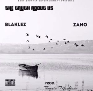 Download mp3: Blaklez The Truth About Us ft. Zano fakaza 2019 2020 com music gqom amapiano afrohouse mp3 download